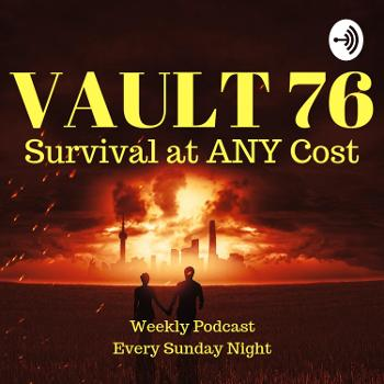 Vault 76 - The Survival at ANY Cost Podcast
