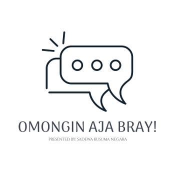 Omongin Aja Bray!