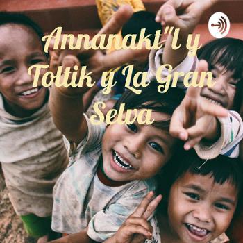 """Annanakt""""l y Toltik y La Gran Selva"""