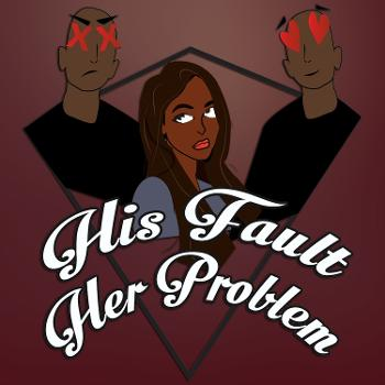 His Fault Her Problem