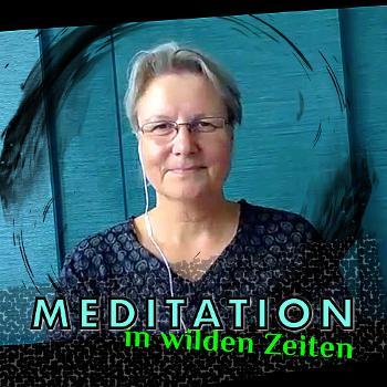 Meditation in wilden Zeiten