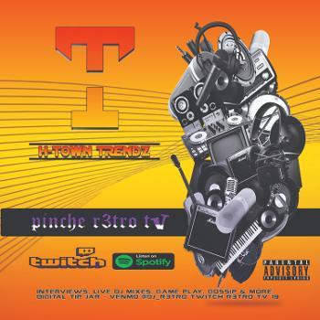 PINCHE R3TRO TV & HOUSTON TRENDZ SHOW
