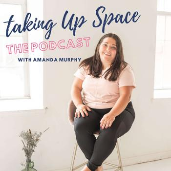 Taking Up Space | Self-acceptance | Body Acceptance | Trauma Healing | Recovery | Anti-diet | Intuitive-Eating | Self-Love | Mental Health