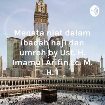 Menata niat dalam ibadah haji dan umroh by Ust. H. Imamul Arifin Lc. M. H. I