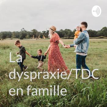 La dyspraxie/TDC en famille