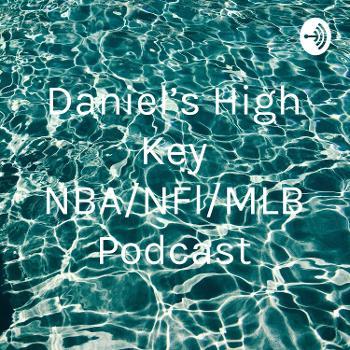 Daniel's High Key NBA/NFl/MLB Podcast