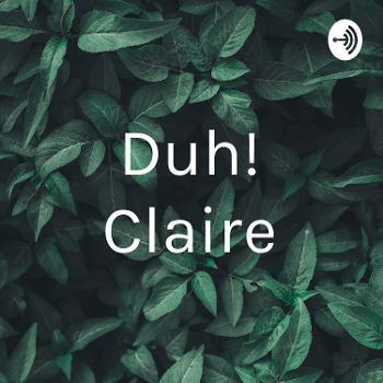 Duh! Claire