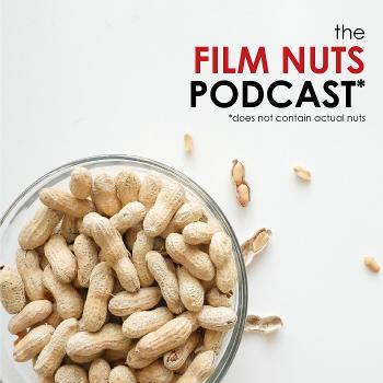 the Film Nuts Podcast*
