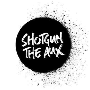 SHOTGUN THE AUX PODCAST