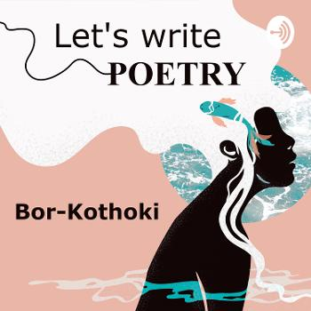 Bor Kothoki - Let's Write a Poem