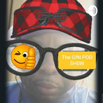 The G.F.N. Pod Cast Show