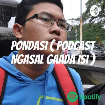 PONDASI ( Podcast Ngasal Gaada Isi )