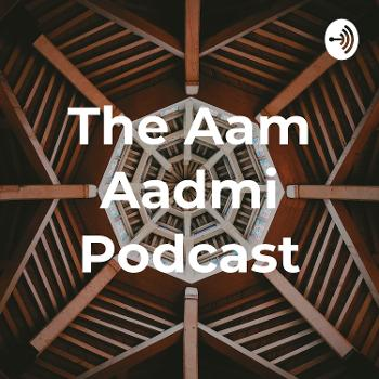 The Aam Aadmi Podcast