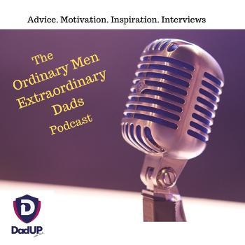 Dad UP - Ordinary Men, Extraordinary Dads