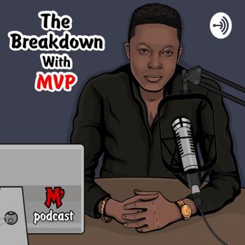 The Breakdown With M.V.P.