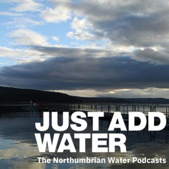 Just Add Water: The Northumbrian Water Podcast