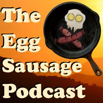 The Egg Sausage Podcast