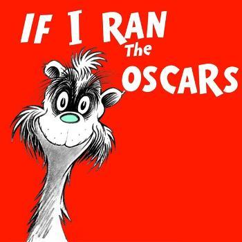 If I Ran the Oscars