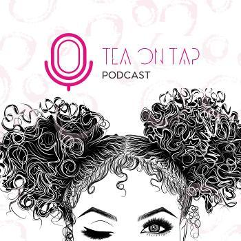 The Tea on Tap: A Hair & Beauty Podcast