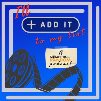 I'll Add It To My List: A Something Random Podcast